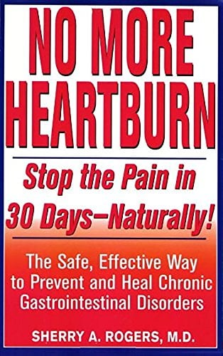 No More Heartburn: Stop the Pain in 30 Days - Naturally!