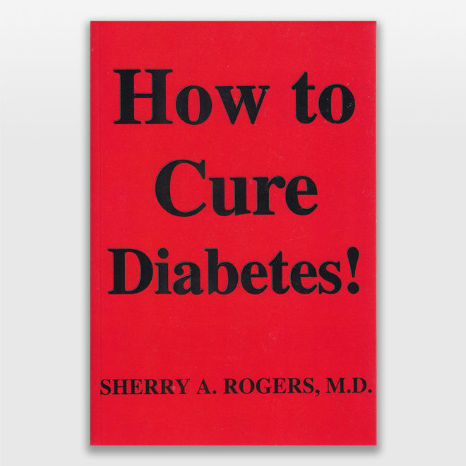 How to Cure Diabetes! by Sherry Rogers MD
