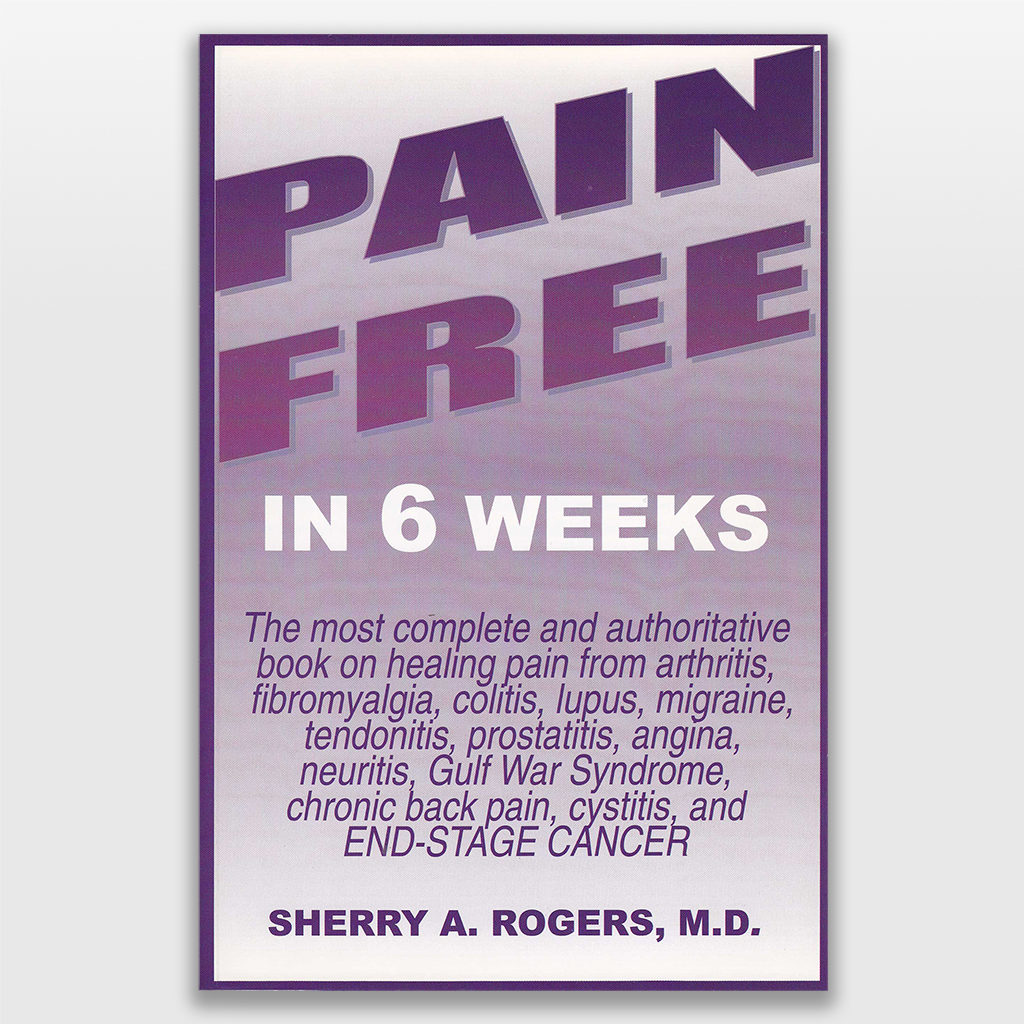 Pain Free in 6 Weeks by Sherry Rogers MD